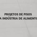 featured image Projetos de pisos na indústria de alimentos